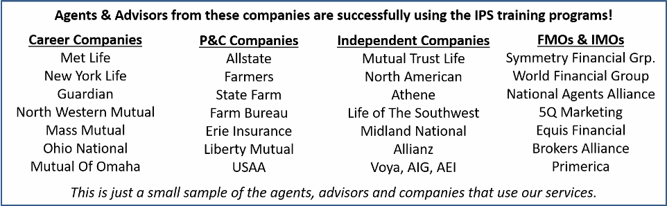 Agents & Advisors from these companies are successfully using the IPS insurance sales training programs!
