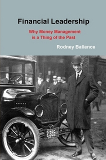 Financial Leadership... Why Money Management Is A Thing Of The Past - Rodney D. Ballance, Jr., FIC, CCIA, CFLA, RFC