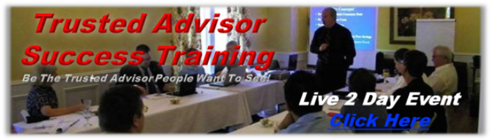 Click Here... Trusted Advisor Success Training - Live 2 Day Event - Learn how to atrract your ideal prospects to close more life insurance and annuity sales!